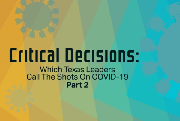 Critical Decisions: Which Texas Leaders Call The Shots On COVID-19, Part 2