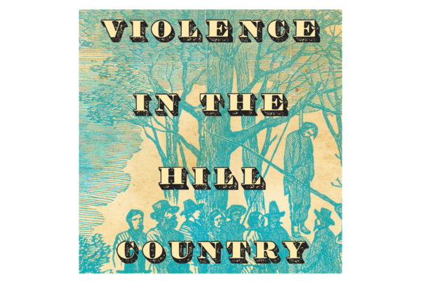 'Violence In The Hill Country' Chronicles A Time Of Lawlessness And Death In Central Texas